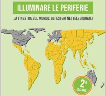 Illuminare le periferie. La finestra sul mondo: gli esteri nei telegiornali italiani – 2018